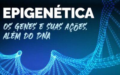 Epigenética, os Genes e Suas Ações Além do DNA
